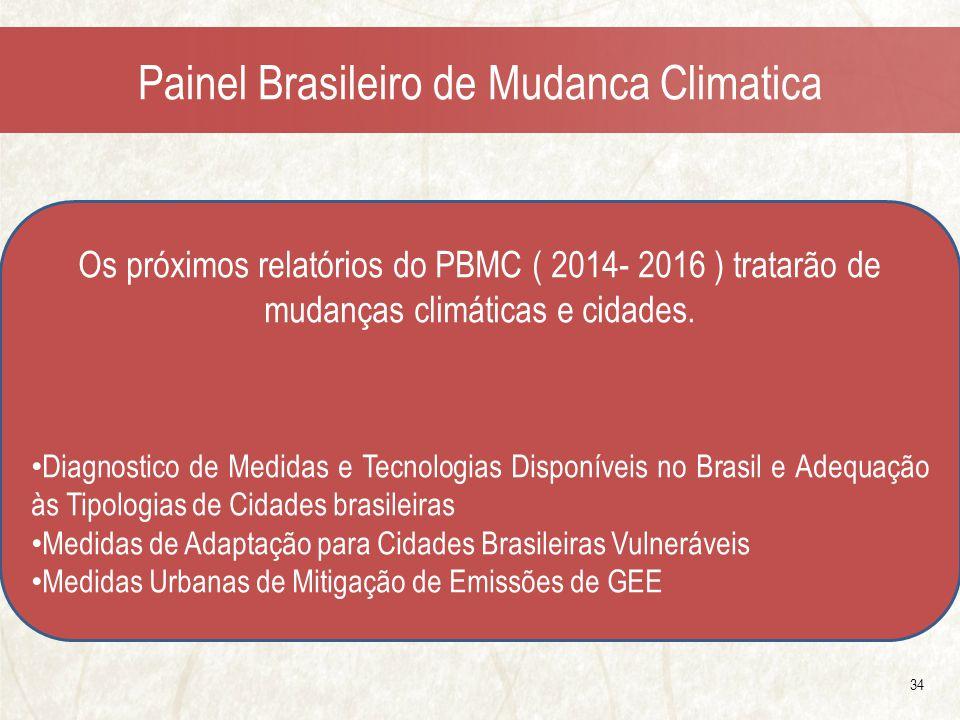 Painel Brasileiro de Mudanca Climatica 34 Os próximos relatórios do PBMC ( 2014- 2016 ) tratarão de mudanças climáticas e cidades.