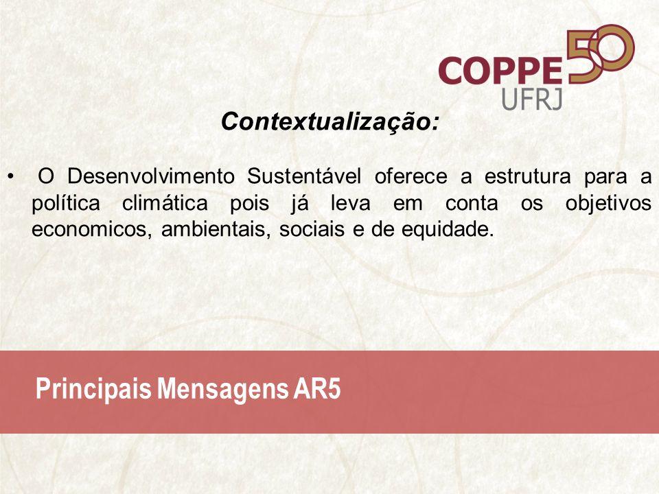 Principais Mensagens AR5 Contextualização: O Desenvolvimento Sustentável oferece a estrutura para a política climática pois já leva em conta os objetivos economicos, ambientais, sociais e de equidade.