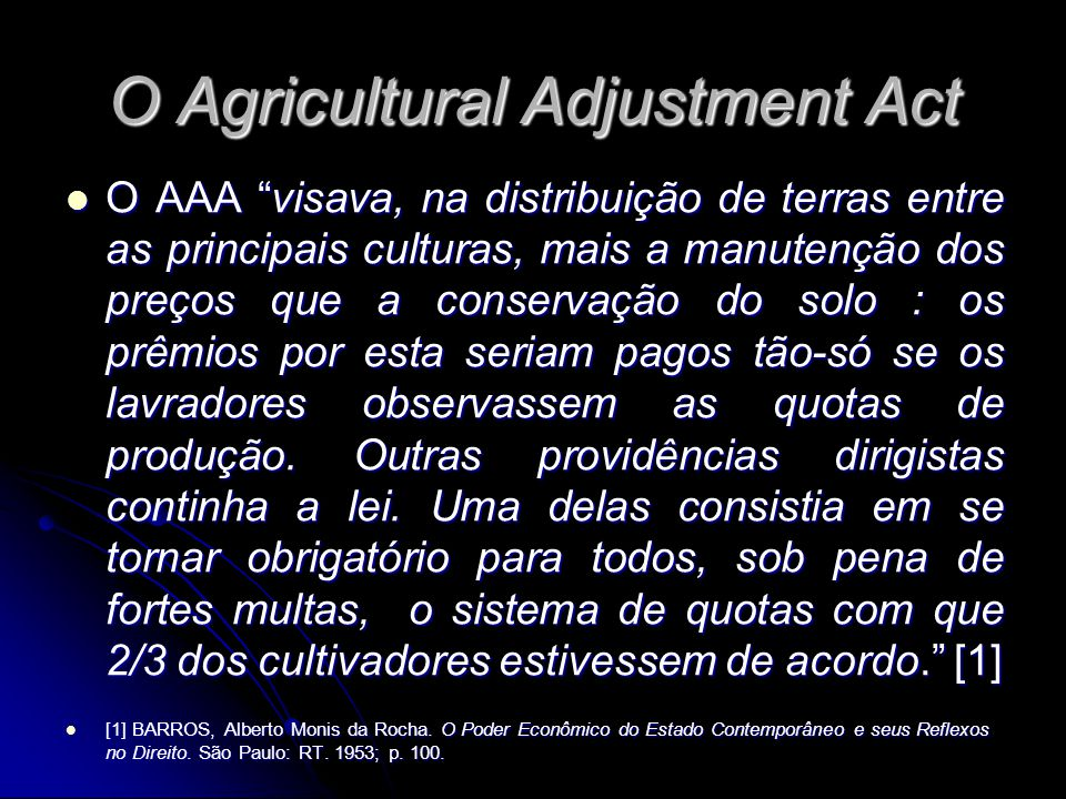 """O Agricultural Adjustment Act O AAA """"visava, na distribuição de terras entre as principais culturas, mais a manutenção dos preços que a conservação do"""