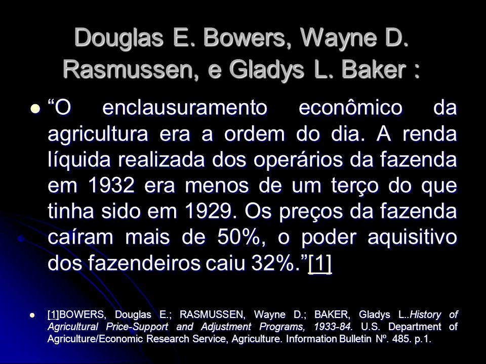 """Douglas E. Bowers, Wayne D. Rasmussen, e Gladys L. Baker : """"O enclausuramento econômico da agricultura era a ordem do dia. A renda líquida realizada d"""