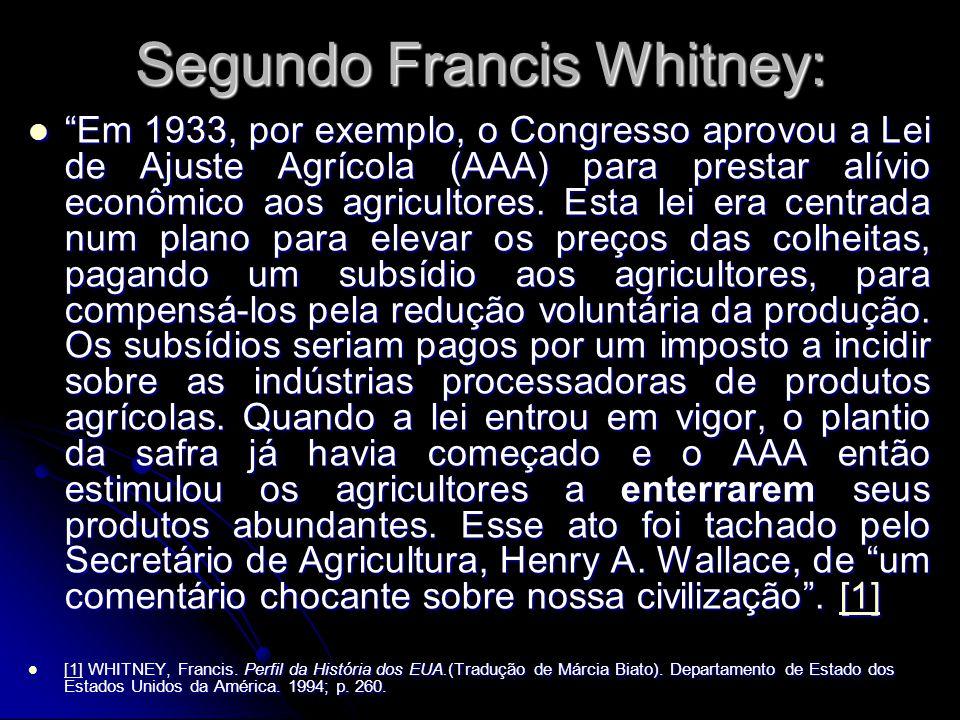 "Segundo Francis Whitney: ""Em 1933, por exemplo, o Congresso aprovou a Lei de Ajuste Agrícola (AAA) para prestar alívio econômico aos agricultores. Est"