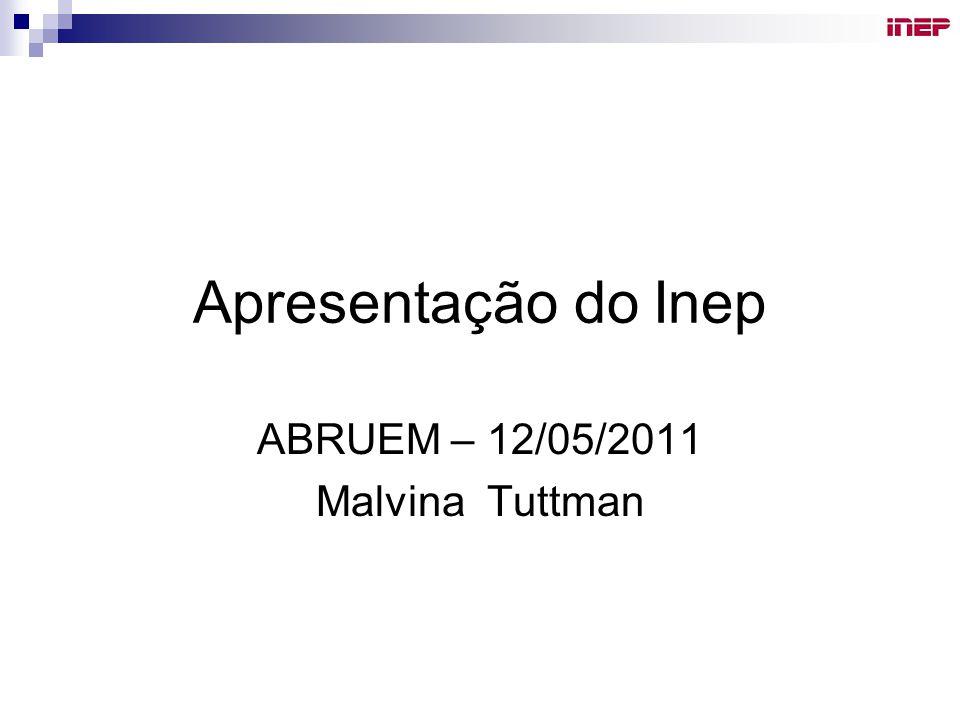 Apresentação do Inep ABRUEM – 12/05/2011 Malvina Tuttman