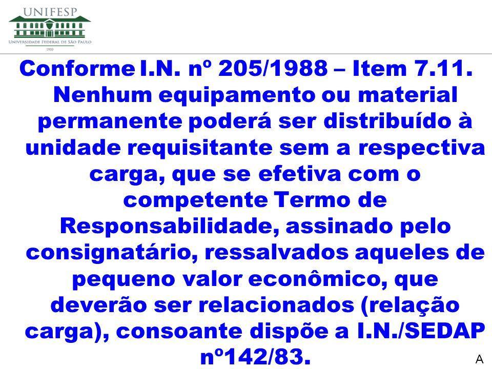 Reitoria Secretaria de Planejamento Conforme I.N. nº 205/1988 – Item 7.11. Nenhum equipamento ou material permanente poderá ser distribuído à unidade