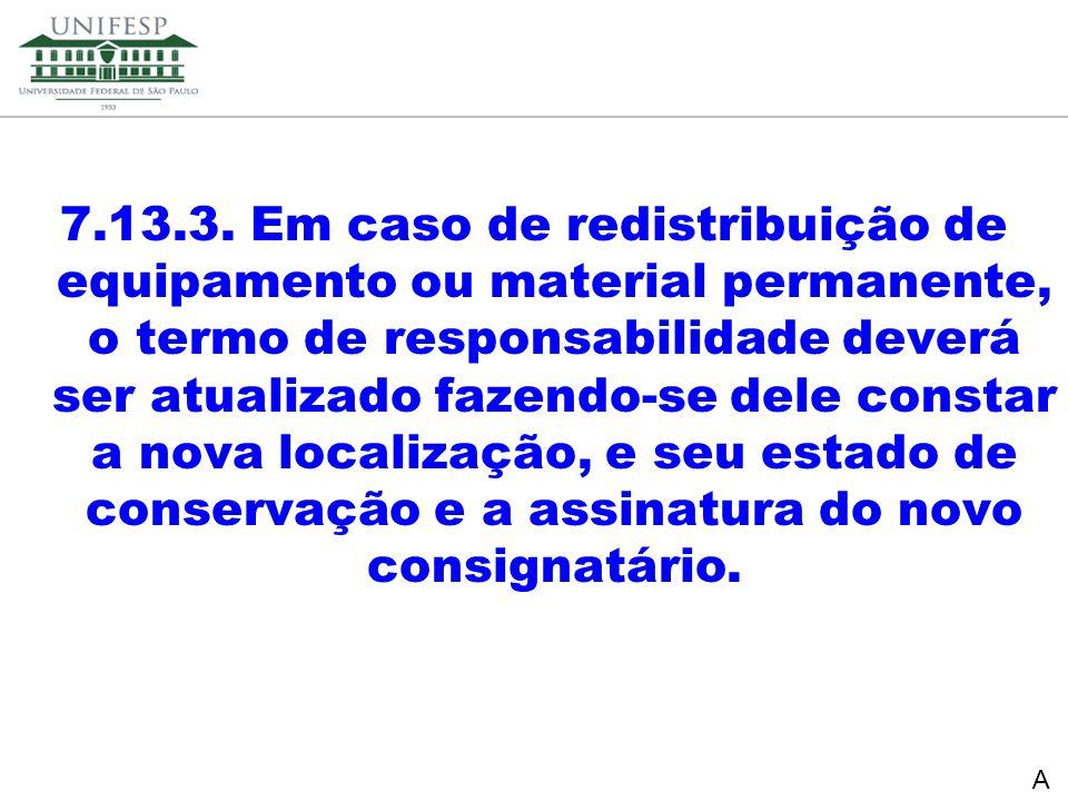 Reitoria Secretaria de Planejamento 7.13.3. Em caso de redistribuição de equipamento ou material permanente, o termo de responsabilidade deverá ser at