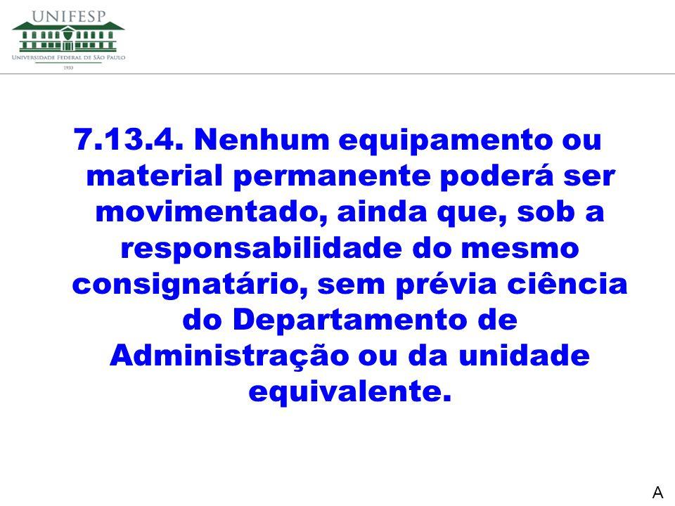 Reitoria Secretaria de Planejamento 7.13.4. Nenhum equipamento ou material permanente poderá ser movimentado, ainda que, sob a responsabilidade do mes