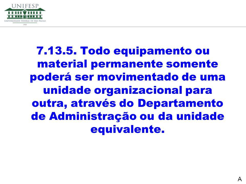 Reitoria Secretaria de Planejamento 7.13.5. Todo equipamento ou material permanente somente poderá ser movimentado de uma unidade organizacional para