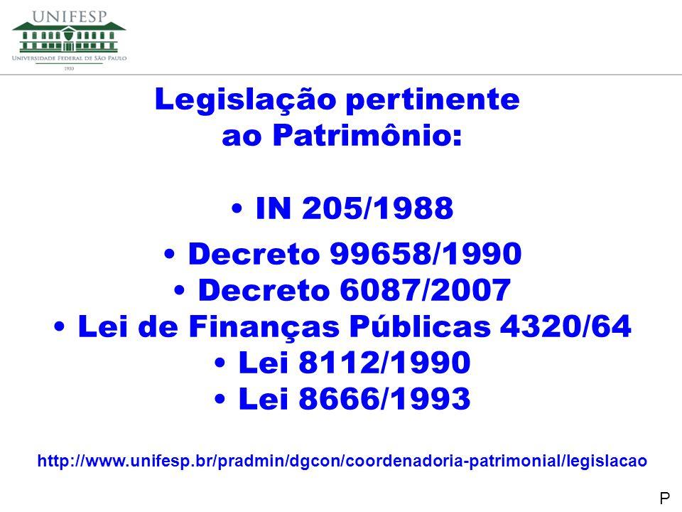 Reitoria Secretaria de Planejamento Legislação pertinente ao Patrimônio: IN 205/1988 Decreto 99658/1990 Decreto 6087/2007 Lei de Finanças Públicas 432