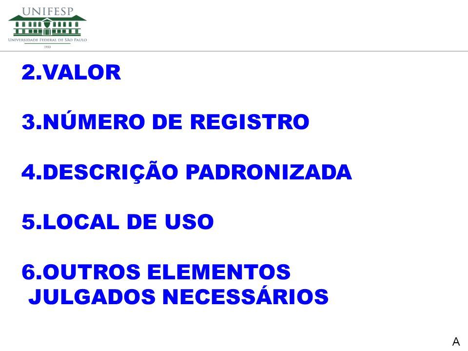 Reitoria Secretaria de Planejamento 2.VALOR 3.NÚMERO DE REGISTRO 4.DESCRIÇÃO PADRONIZADA 5.LOCAL DE USO 6.OUTROS ELEMENTOS JULGADOS NECESSÁRIOS A