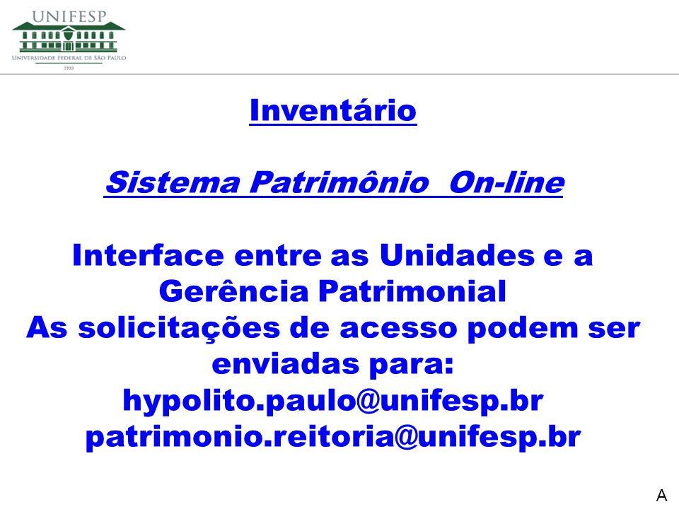 Reitoria Secretaria de Planejamento Inventário Sistema Patrimônio On-line Interface entre as Unidades e a Gerência Patrimonial As solicitações de aces