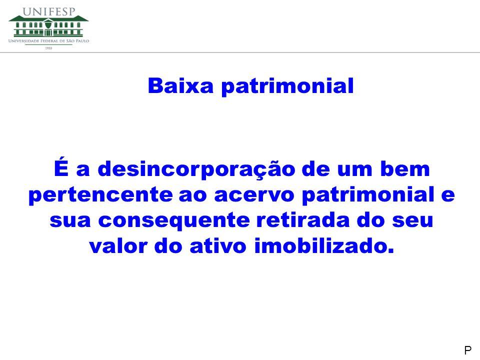 Reitoria Secretaria de Planejamento Baixa patrimonial É a desincorporação de um bem pertencente ao acervo patrimonial e sua consequente retirada do se