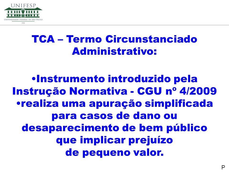 Reitoria TCA – Termo Circunstanciado Administrativo: Instrumento introduzido pela Instrução Normativa - CGU nº 4/2009 realiza uma apuração simplificad