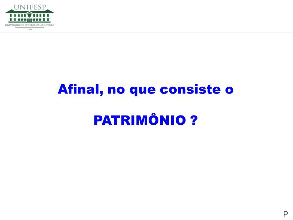Reitoria Secretaria de Planejamento Afinal, no que consiste o PATRIMÔNIO ? P
