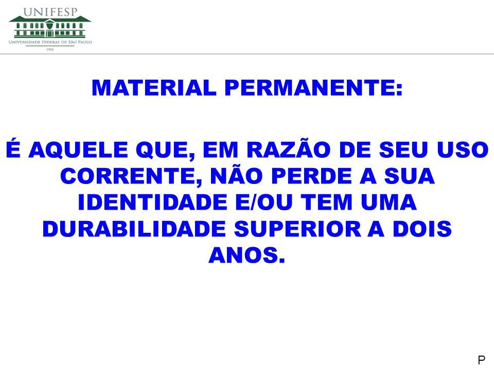 Reitoria Secretaria de Planejamento PARÂMETROS EXCLUDENTES Não é PERMANENTE DURABILIDADE(inferior a dois anos) FRAGILIDADE(ex: vidrarias para lab., pen- drive...) PERECIBILIDADE(ex: bateria do carro) INCORPORABILIDADE(ex: compressor do ar condicionado central, peças de reposição...) TRANSFORMABILIDADE(ex: madeira para confecção de uma estante) P