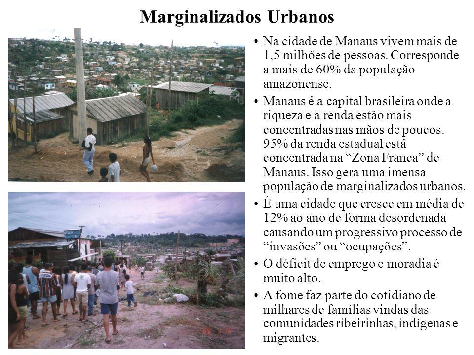 Marginalizados Urbanos Na cidade de Manaus vivem mais de 1,5 milhões de pessoas.