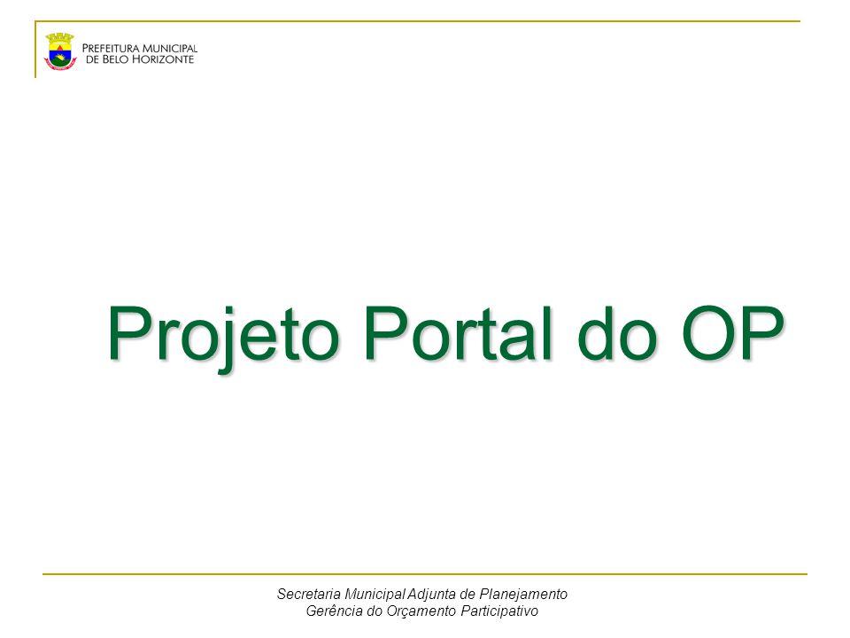 Projeto Portal do OP Secretaria Municipal Adjunta de Planejamento Gerência do Orçamento Participativo