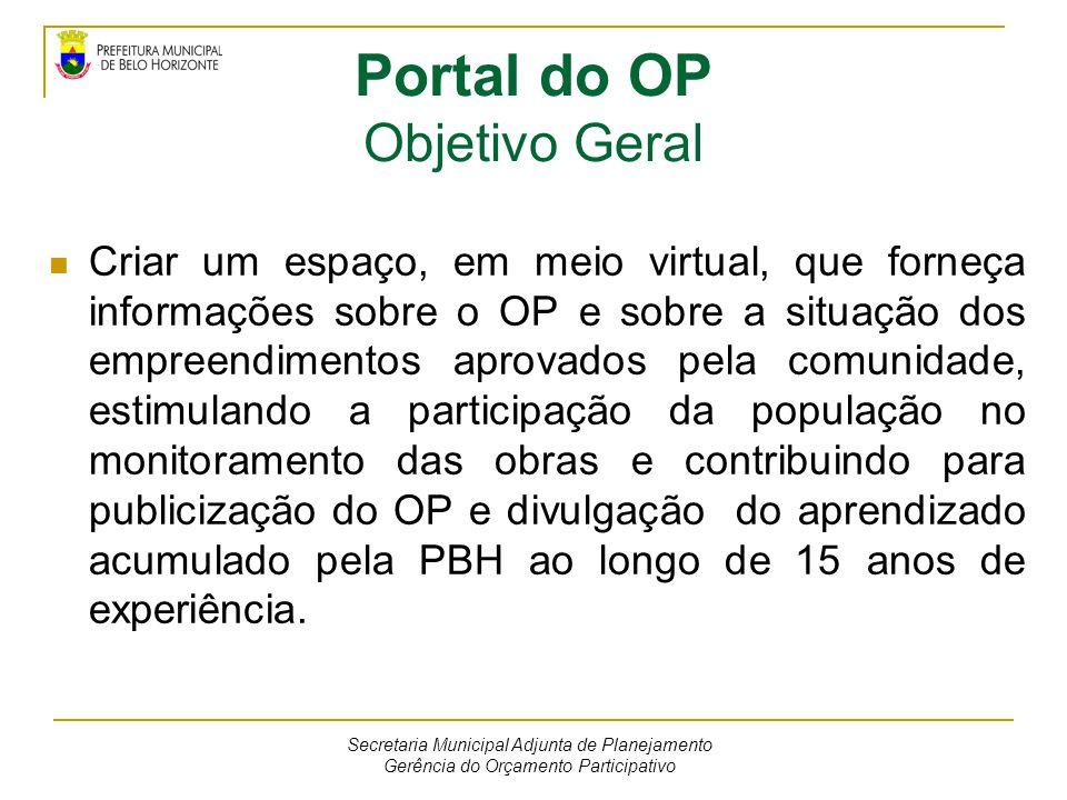 Portal do OP Objetivo Geral Criar um espaço, em meio virtual, que forneça informações sobre o OP e sobre a situação dos empreendimentos aprovados pela