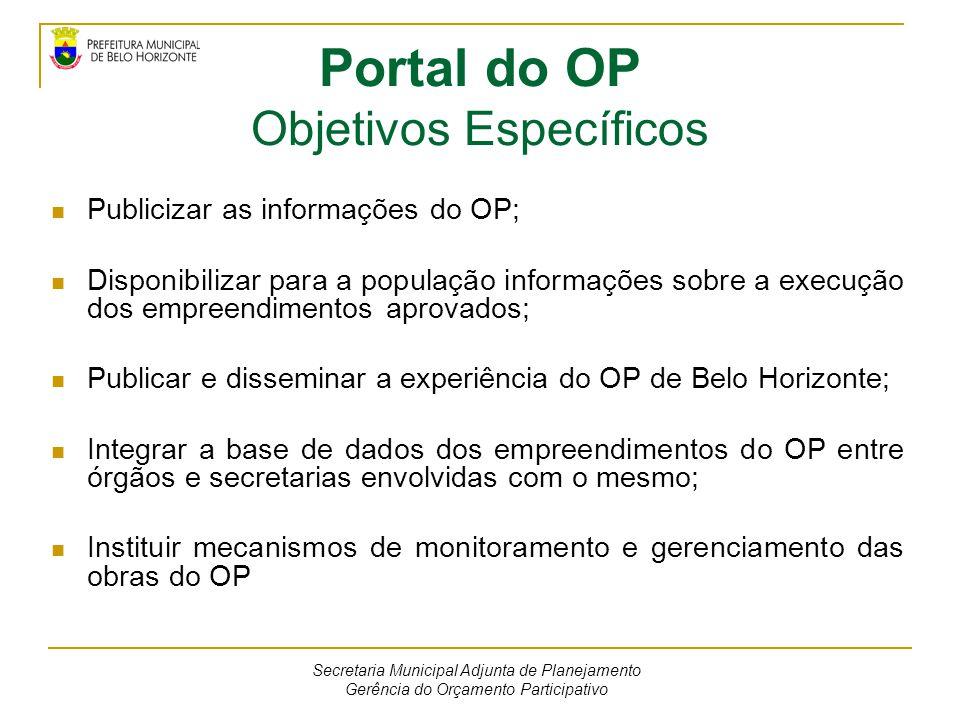 Portal do OP Objetivos Específicos Publicizar as informações do OP; Disponibilizar para a população informações sobre a execução dos empreendimentos a