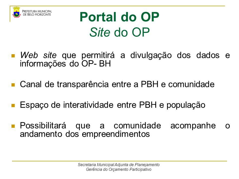 Portal do OP Sistema de Gerenciamento do OP - SISOP Sistema para gerenciamento do processo do OP; Monitoramento da execução dos empreendimentos aprovados; Produção de relatórios de gerenciamento, mapas e gráficos; Criará um histórico de cada empreendimento; Possibilitará agilidade na comunicação interna; Secretaria Municipal Adjunta de Planejamento Gerência do Orçamento Participativo