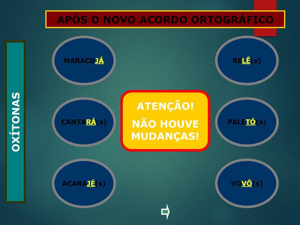 ACARAJÉ(s)VOVÔ(s) MARACUJÁ PALETÓ(s) RELÊ(s) CANTARÁ(s) OXÍTONAS MARACUJÁ CANTARÁ(s) ACARAJÉ(s) RELÊ(s) PALETÓ(s) VOVÔ(s) ANTES DO NOVO ACORDO ORTOGRÁ