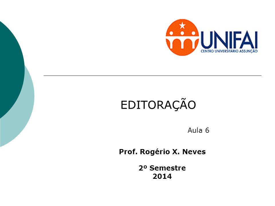 EDITORAÇÃO Prof. Rogério X. Neves 2º Semestre 2014 Aula 6
