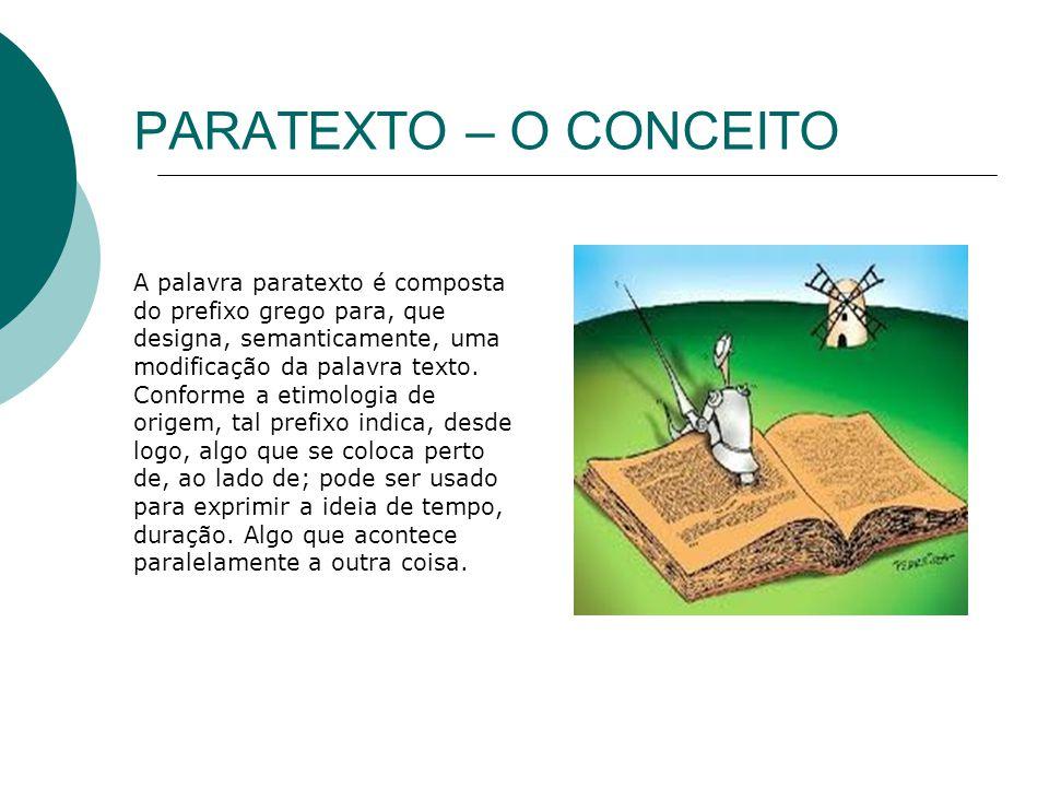 PARATEXTO – O CONCEITO A palavra paratexto é composta do prefixo grego para, que designa, semanticamente, uma modificação da palavra texto. Conforme a