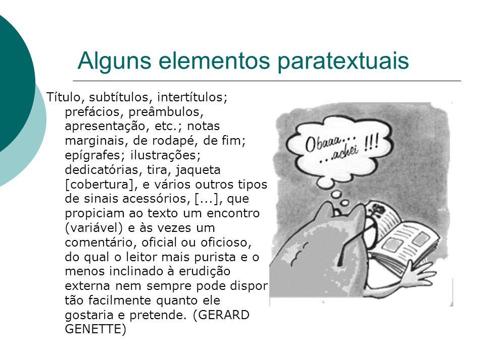 Alguns elementos paratextuais Título, subtítulos, intertítulos; prefácios, preâmbulos, apresentação, etc.; notas marginais, de rodapé, de fim; epígraf