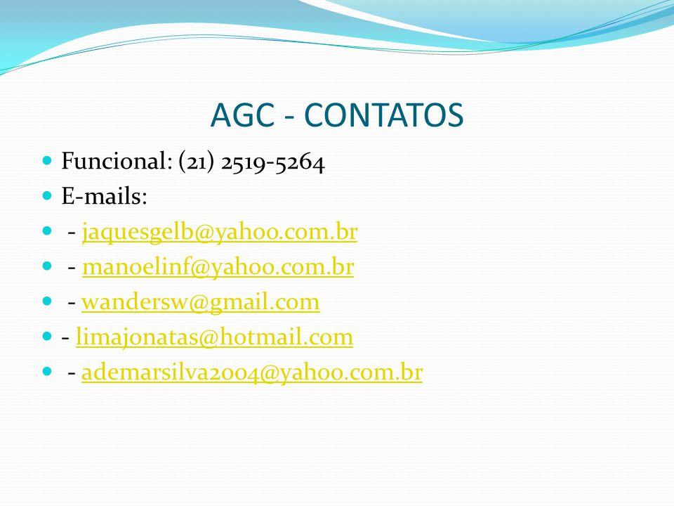 AGC - CONTATOS Funcional: (21) 2519-5264 E-mails: - jaquesgelb@yahoo.com.brjaquesgelb@yahoo.com.br - manoelinf@yahoo.com.brmanoelinf@yahoo.com.br - wa