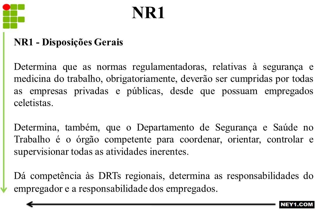 NR1 NR1 - Disposições Gerais Determina que as normas regulamentadoras, relativas à segurança e medicina do trabalho, obrigatoriamente, deverão ser cum
