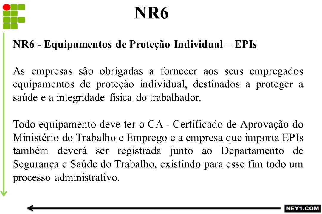 NR6 NR6 - Equipamentos de Proteção Individual – EPIs As empresas são obrigadas a fornecer aos seus empregados equipamentos de proteção individual, des