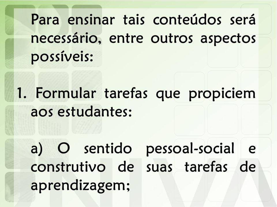 Para ensinar tais conteúdos será necessário, entre outros aspectos possíveis: 1. 1. Formular tarefas que propiciem aos estudantes: a) O sentido pessoa