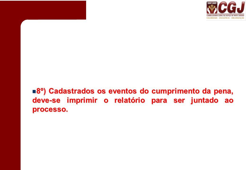 8º) Cadastrados os eventos do cumprimento da pena, deve-se imprimir o relatório para ser juntado ao processo. 8º) Cadastrados os eventos do cumpriment