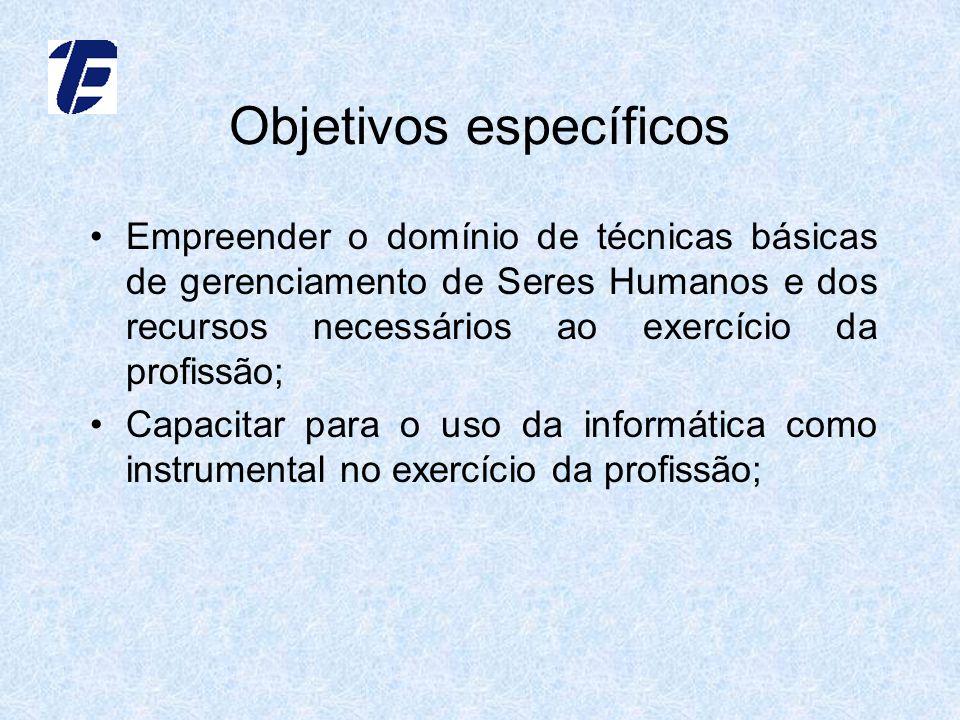 Objetivos específicos Empreender o domínio de técnicas básicas de gerenciamento de Seres Humanos e dos recursos necessários ao exercício da profissão;