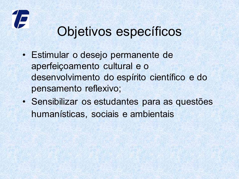 Objetivos específicos Estimular o desejo permanente de aperfeiçoamento cultural e o desenvolvimento do espírito científico e do pensamento reflexivo;