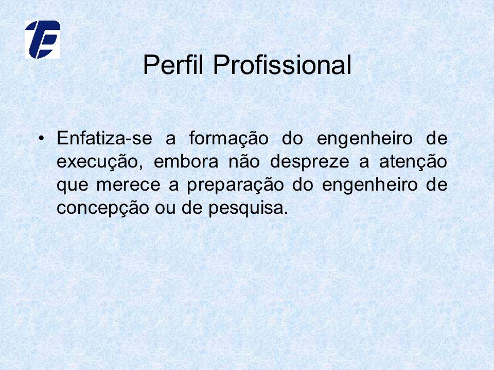 Perfil Profissional Enfatiza-se a formação do engenheiro de execução, embora não despreze a atenção que merece a preparação do engenheiro de concepção