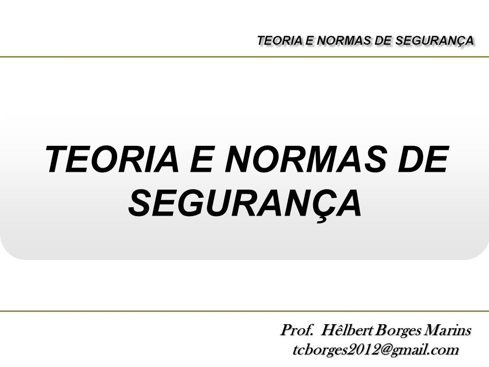 Prof. Hêlbert Borges Marins tcborges2012@gmail.com TEORIA E NORMAS DE SEGURANÇA