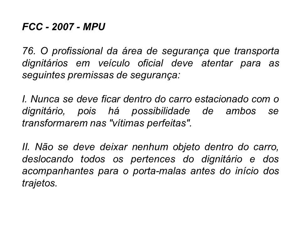 FCC - 2007 - MPU 76. O profissional da área de segurança que transporta dignitários em veículo oficial deve atentar para as seguintes premissas de seg