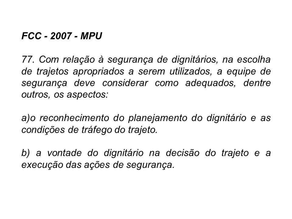 FCC - 2007 - MPU 77. Com relação à segurança de dignitários, na escolha de trajetos apropriados a serem utilizados, a equipe de segurança deve conside
