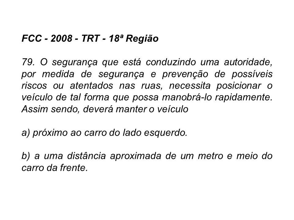 FCC - 2008 - TRT - 18ª Região 79. O segurança que está conduzindo uma autoridade, por medida de segurança e prevenção de possíveis riscos ou atentados
