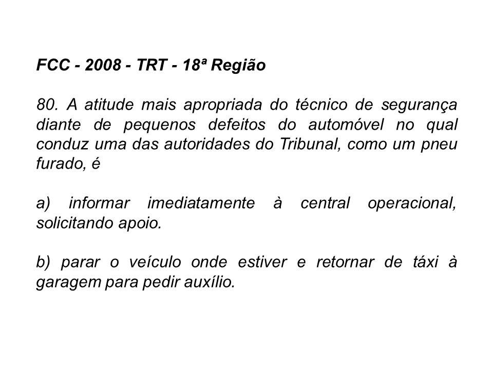FCC - 2008 - TRT - 18ª Região 80. A atitude mais apropriada do técnico de segurança diante de pequenos defeitos do automóvel no qual conduz uma das au