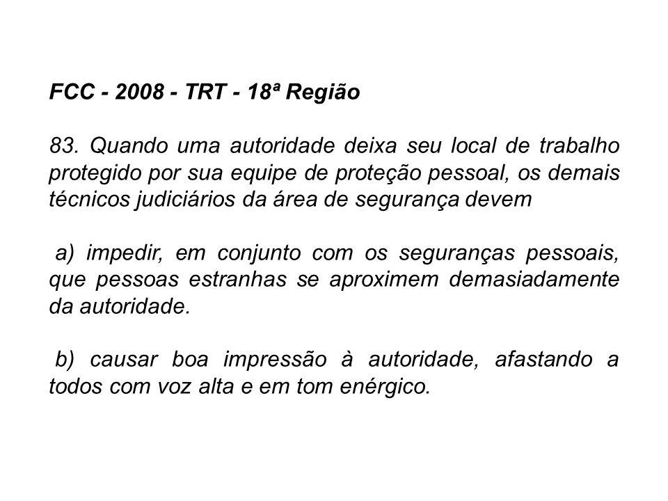 FCC - 2008 - TRT - 18ª Região 83. Quando uma autoridade deixa seu local de trabalho protegido por sua equipe de proteção pessoal, os demais técnicos j