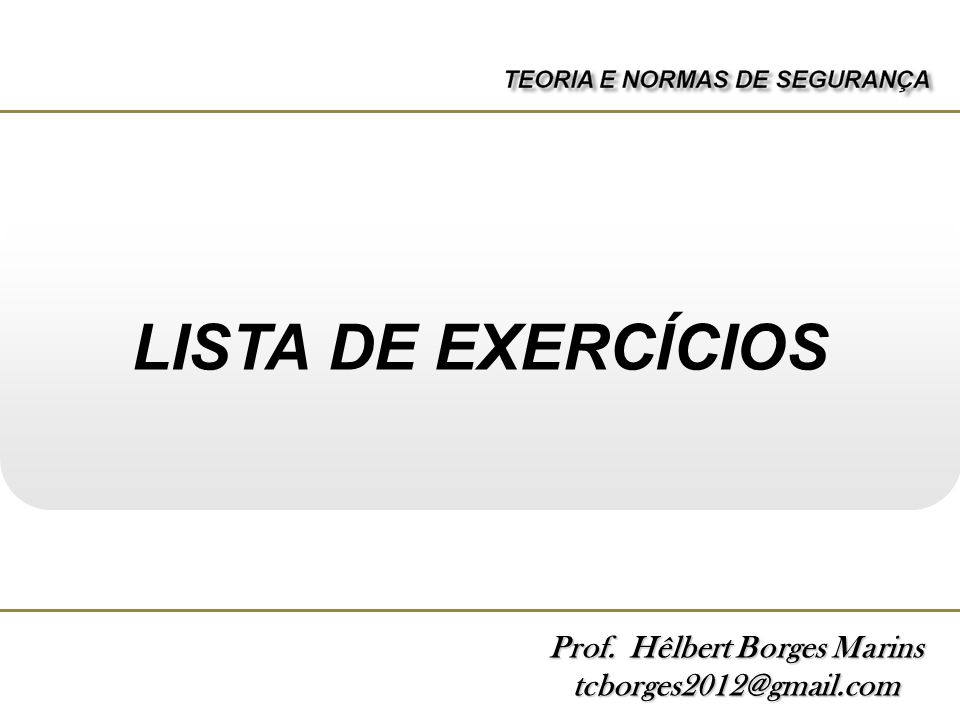 Prof. Hêlbert Borges Marins tcborges2012@gmail.com LISTA DE EXERCÍCIOS