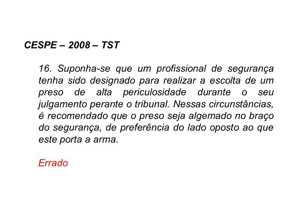 CESPE – 2008 – TST 16. Suponha-se que um profissional de segurança tenha sido designado para realizar a escolta de um preso de alta periculosidade dur