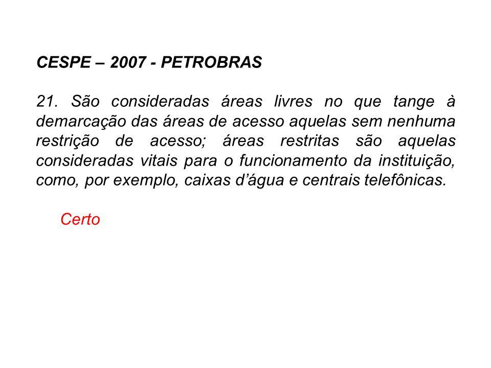CESPE – 2007 - PETROBRAS 21. São consideradas áreas livres no que tange à demarcação das áreas de acesso aquelas sem nenhuma restrição de acesso; área