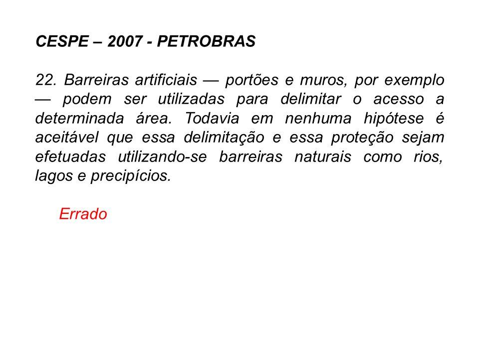 CESPE – 2007 - PETROBRAS 22. Barreiras artificiais — portões e muros, por exemplo — podem ser utilizadas para delimitar o acesso a determinada área. T