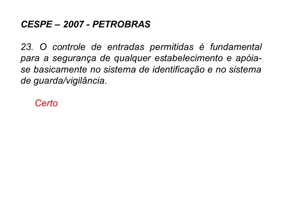CESPE – 2007 - PETROBRAS 23. O controle de entradas permitidas é fundamental para a segurança de qualquer estabelecimento e apóia- se basicamente no s