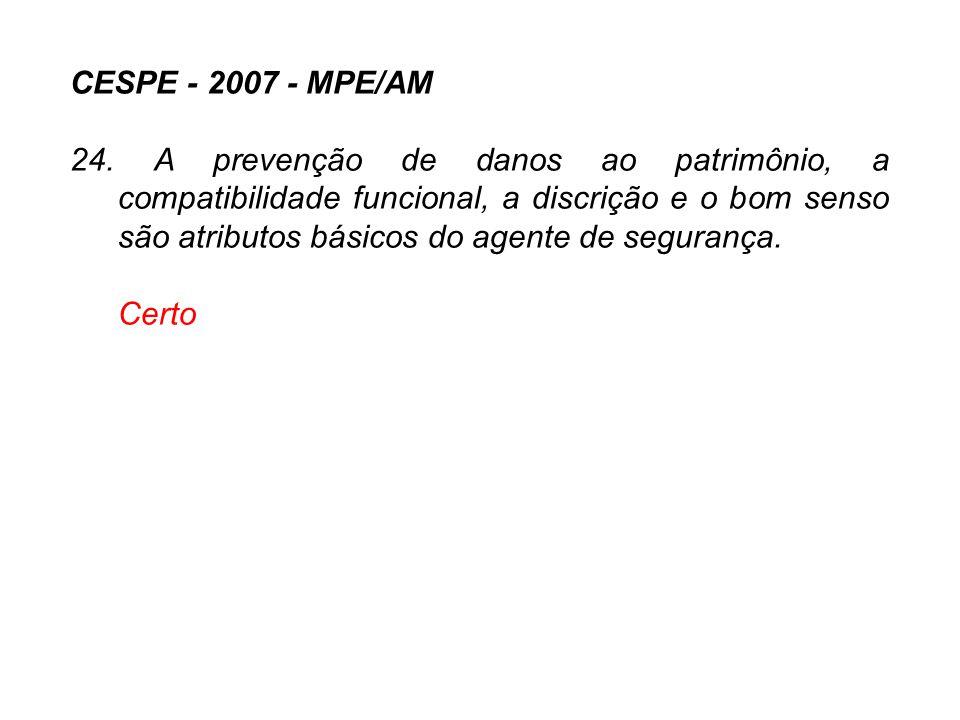 CESPE - 2007 - MPE/AM 24. A prevenção de danos ao patrimônio, a compatibilidade funcional, a discrição e o bom senso são atributos básicos do agente d