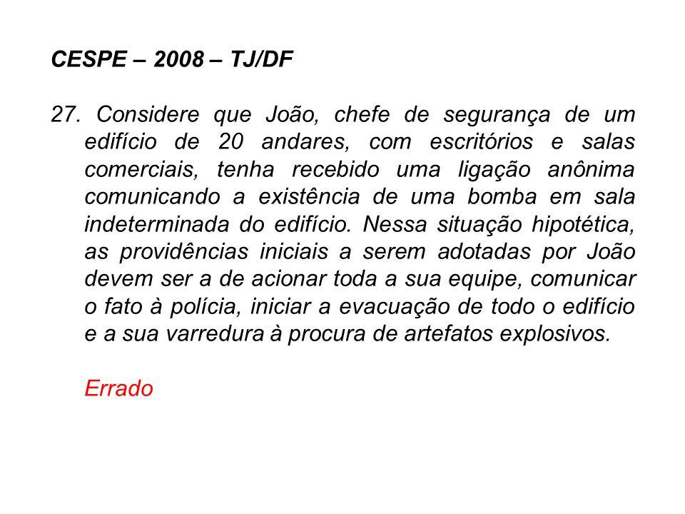 CESPE – 2008 – TJ/DF 27. Considere que João, chefe de segurança de um edifício de 20 andares, com escritórios e salas comerciais, tenha recebido uma l