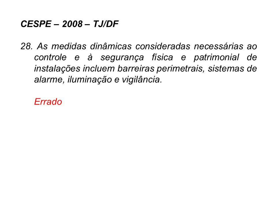 CESPE – 2008 – TJ/DF 28. As medidas dinâmicas consideradas necessárias ao controle e à segurança física e patrimonial de instalações incluem barreiras