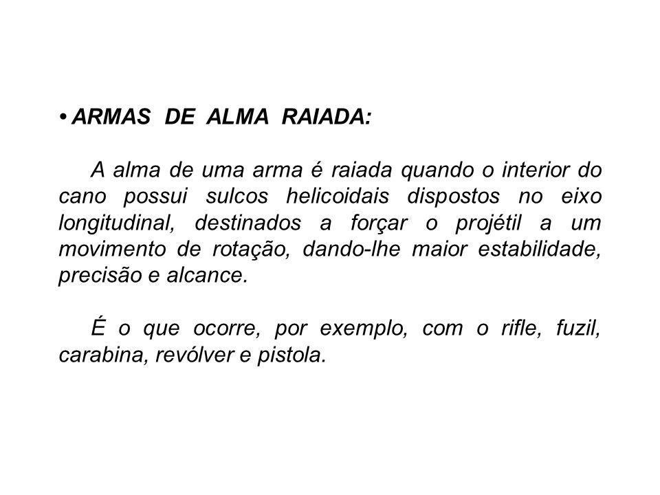 ARMAS DE ALMA RAIADA: A alma de uma arma é raiada quando o interior do cano possui sulcos helicoidais dispostos no eixo longitudinal, destinados a for