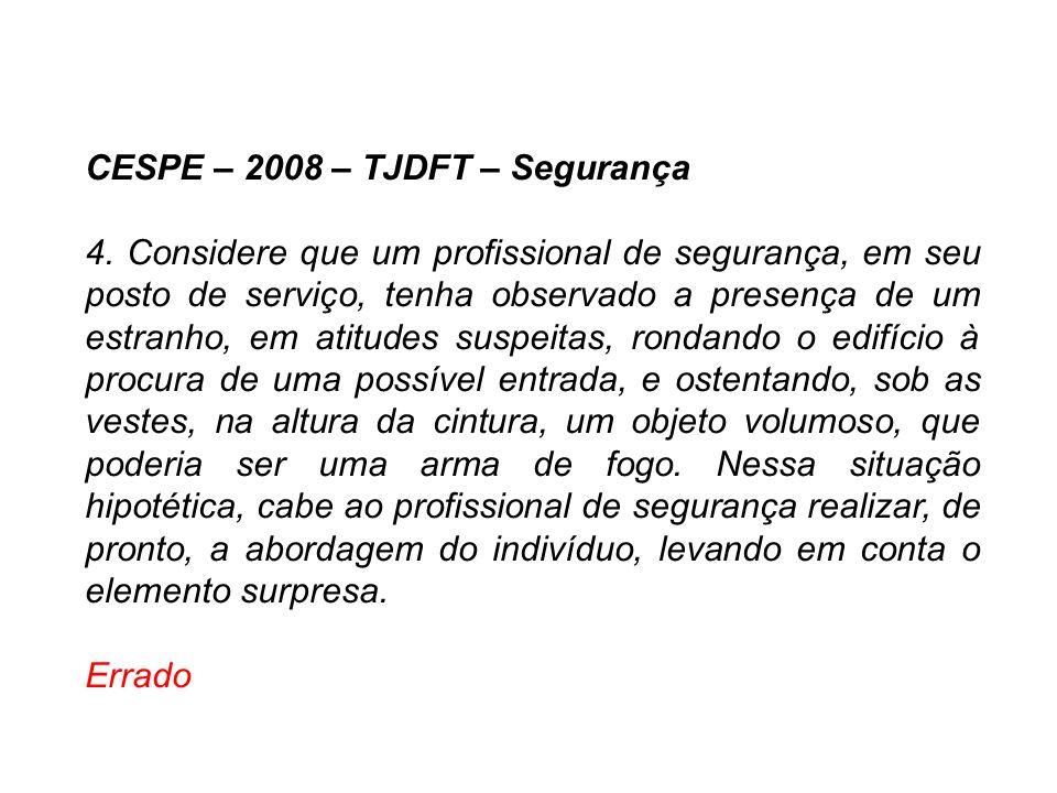 CESPE – 2008 – TJDFT – Segurança 5.